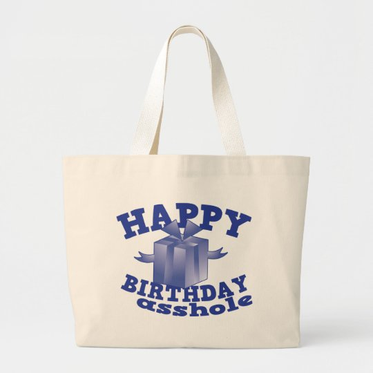 Happy birthday a**hole large tote bag