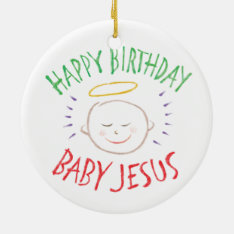 Happy Birthday Baby Jesus - Religious Christmas Ceramic Ornament at Zazzle