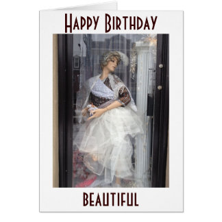 HAPPY BIRTHDAY BEAUTIFUL ( MANNEQUIN/MODEL SAYS) CARD