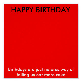 HAPPY BIRTHDAY , Birthdays are just natures way... Posters