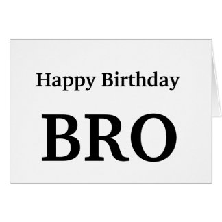 Happy Birthday Bro , Brother Greeting Card
