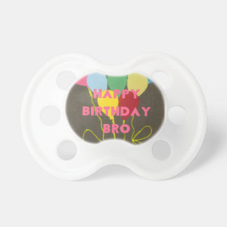 Happy Birthday Bro Pacifier