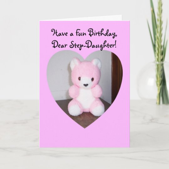 Happy Birthday Card For A Step Daughter Teddy Bear Zazzle