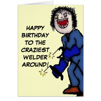 Happy Birthday Crazy Welder Card