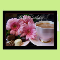 Happy Birthday Cup Of Tea, Flowers And Chocolates Card