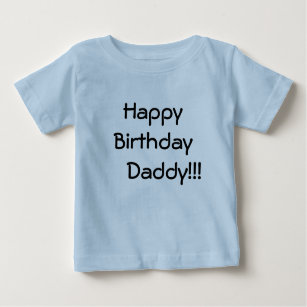 Happy Birthday Daddy Baby T Shirt
