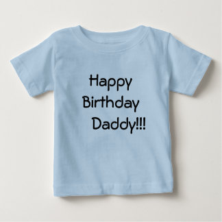 Happy Birthday     Daddy!!! Baby T-Shirt