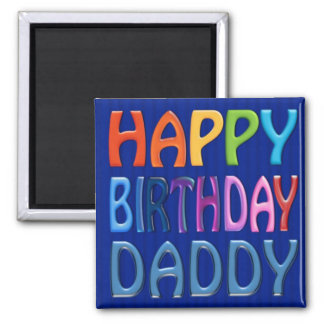 Happy Birthday Daddy - Happy Colourful Greeting Magnet