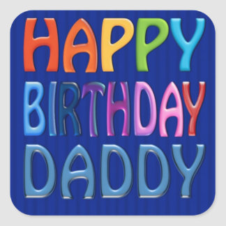 Happy Birthday Daddy - Happy Colourful Greeting Square Sticker