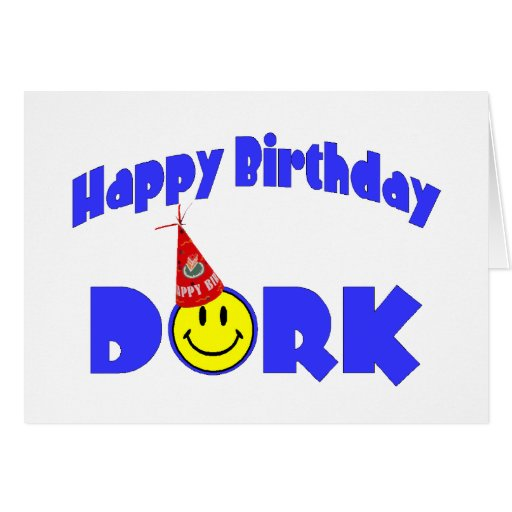 Happy Birthday Dork Greeting Cards