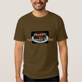 Happy Birthday Dude! Tee Shirt