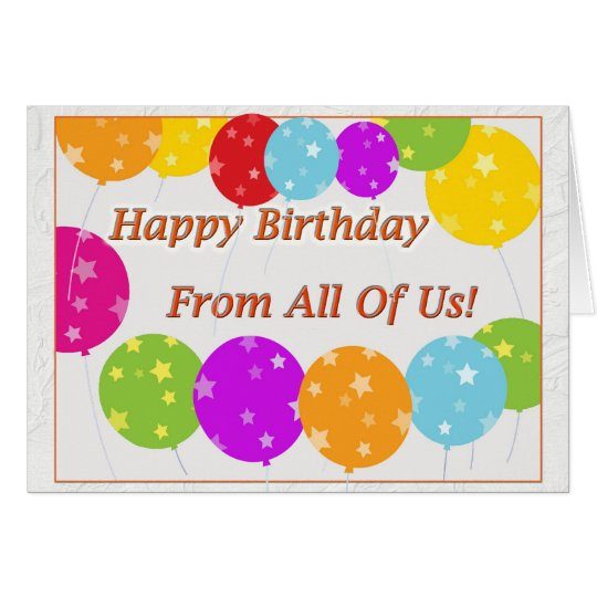 Happy Birthday From All Of Us Card Zazzle Com
