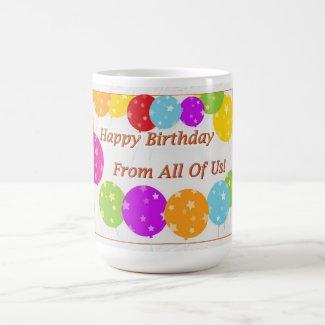 Happy Birthday From All Of Us Coffee Mug
