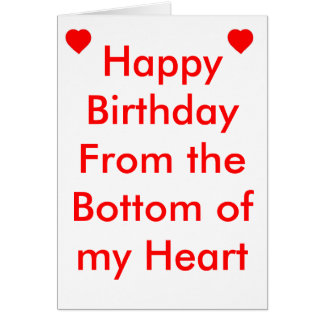 Happy Birthday from the bottom of my Heart Card