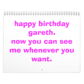 happy birthday gareth.now you can see me whenev... wall calendar