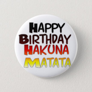 Happy Birthday Hakuna Matata Inspirational graphic Button