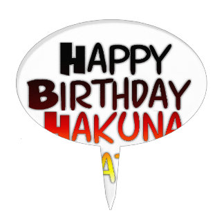 Happy Birthday Hakuna Matata Inspirational graphic Cake Topper