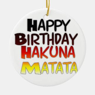 Happy Birthday Hakuna Matata Inspirational graphic Ceramic Ornament