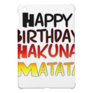 Happy Birthday Hakuna Matata Inspirational graphic iPad Mini Covers