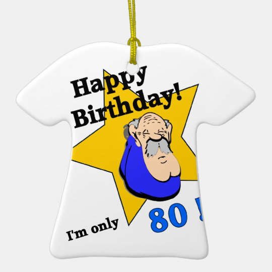Happy Birthday - I'm ONLY 80.png Ceramic Ornament