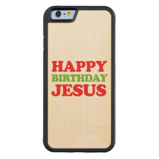 Happy Birthday Jesus -- Holiday Humor Carved® Maple iPhone 6 Bumper