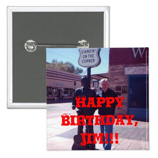 Happy Birthday, Jim!!! Pinback Button