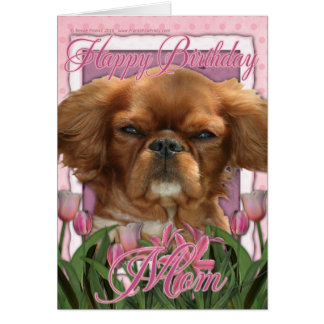 Happy Birthday Mom - King Charles Cavalier - Ruby Card