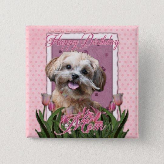 Happy Birthday Mom - ShihPoo - Maggie Pinback Button