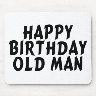 Happy Birthday Old Man Mouse Pad