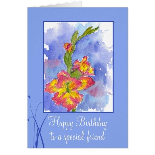 Happy Birthday Special Friend Gladiolus Flower Card – Birthday Special Card