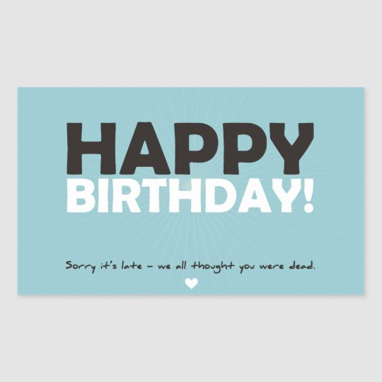 Happy Birthday (thought you were dead) Rectangular Sticker