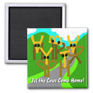 Happy Birthday 'Til the Cows Come Home Magnet