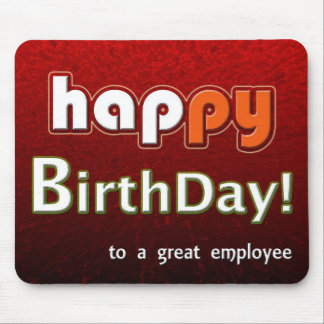 Happy Birthday To A Great Employee Mouse Pads