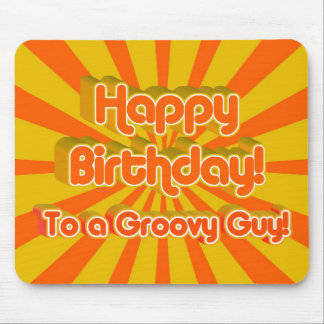 Happy Birthday to a Groovy Guy! Mouse Pad