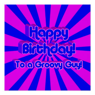 Happy Birthday to a Groovy Guy Posters