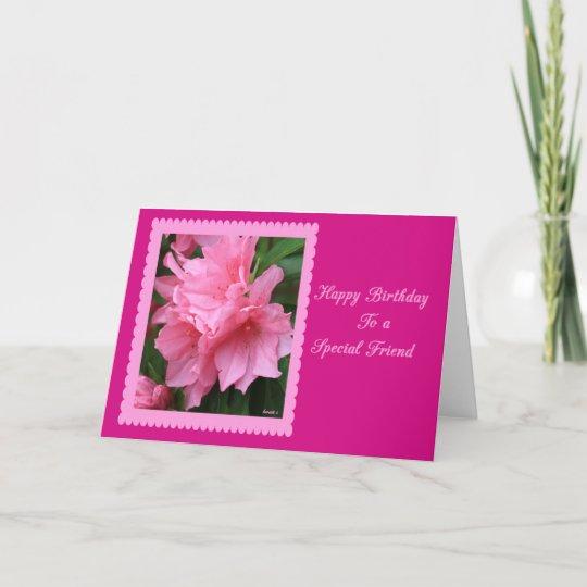 Happy Birthday To A Special Friend Pink Azalea Card Zazzle