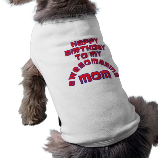 Happy Birthday To My AWESOMAZING MOM T Shirt