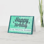 """Happy Birthday to my Favorite Brother Card<br><div class=""""desc"""">Happy Birthday to my favorite brother teal greenish blue   and black card.</div>"""