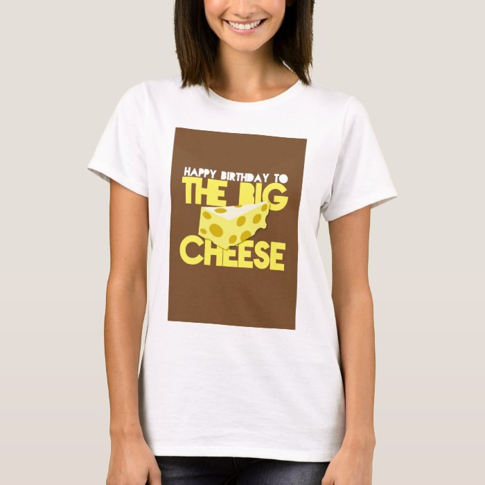 Happy Birthday to the BIG CHEESE T-Shirt