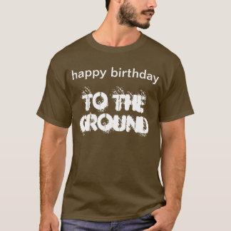"""""""Happy Birthday to the Ground"""" t-shirt"""