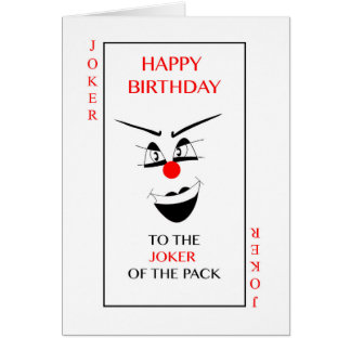 Happy Birthday to the JOKER of the pack! Greeting Card