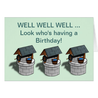 Happy Birthday with well well well three wells Card