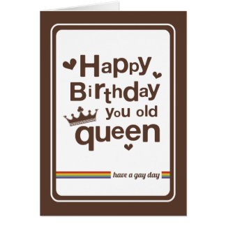 Happy Birthday you old Queen | have a gay day Card