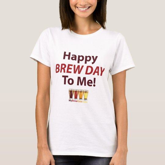 Happy Brew Day To Me! T-Shirt
