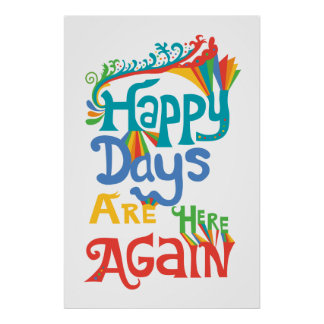 Happy Days Are Here Again - white Posters