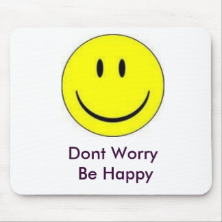 happy, Dont Worry   Be Happy Mouse Pad