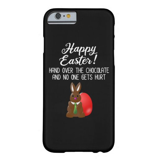 Happy Easter! Hand Over The Chocolate Funny Barely There iPhone 6 Case