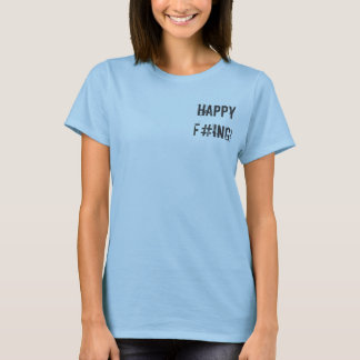 Happy F#ing! T-Shirt
