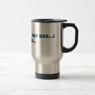 HAPPY FATHER'S DAY DAD...I LOVE YOU... MUG