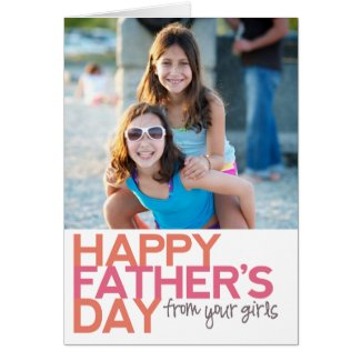 Happy Father's Day from your Girls! Greeting Card
